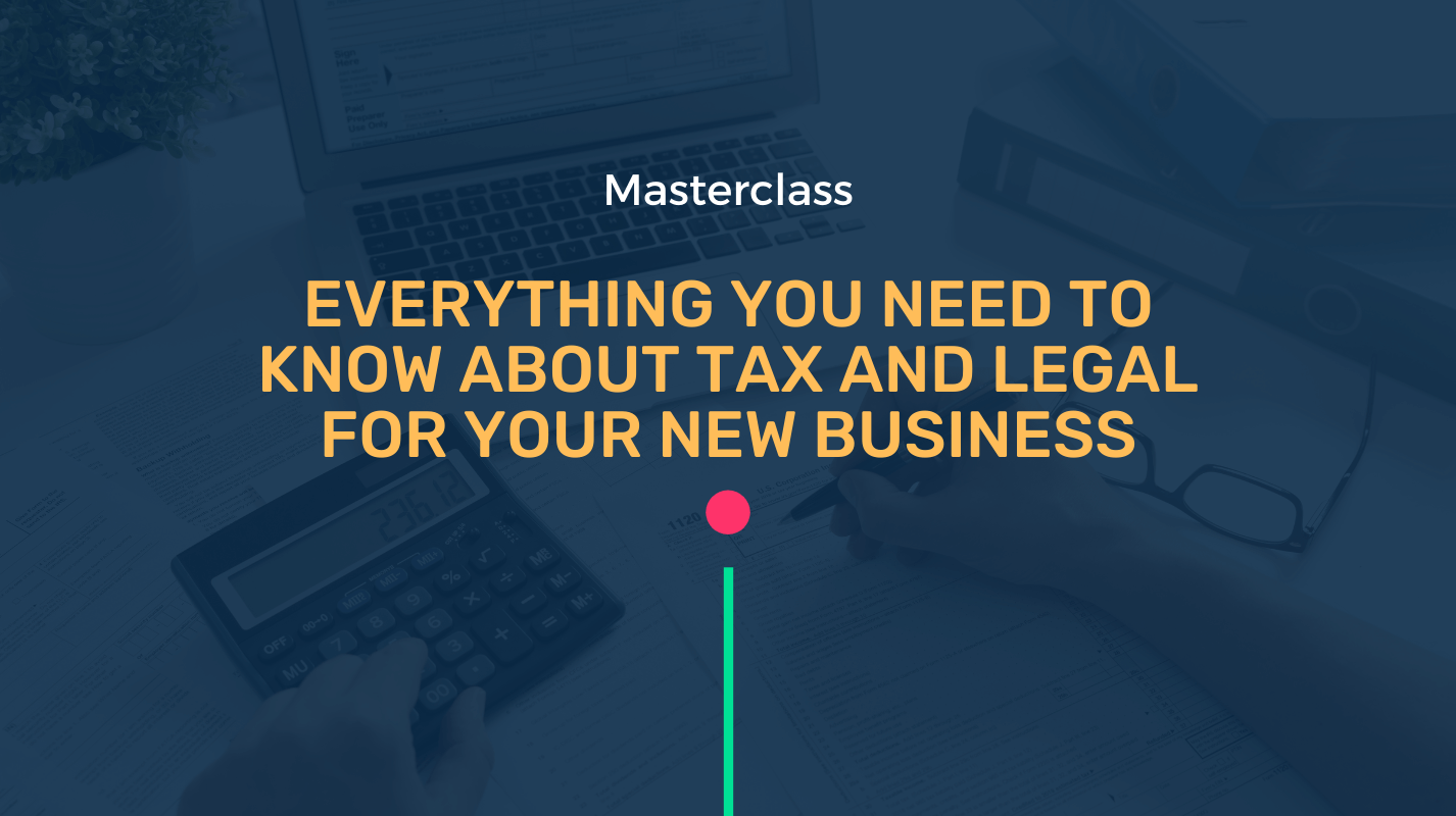Everything you need to know about tax and legal for your new business