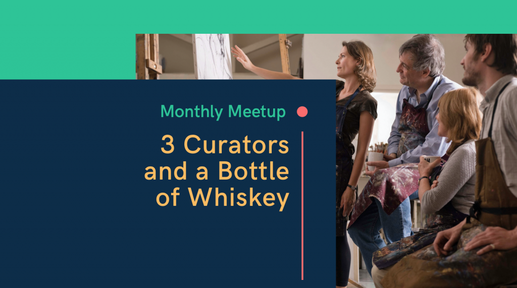 3 Curators and a Bottle of Whiskey – February