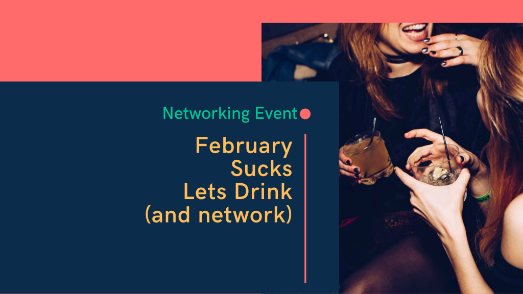 February Sucks, Let's Drink (and network)