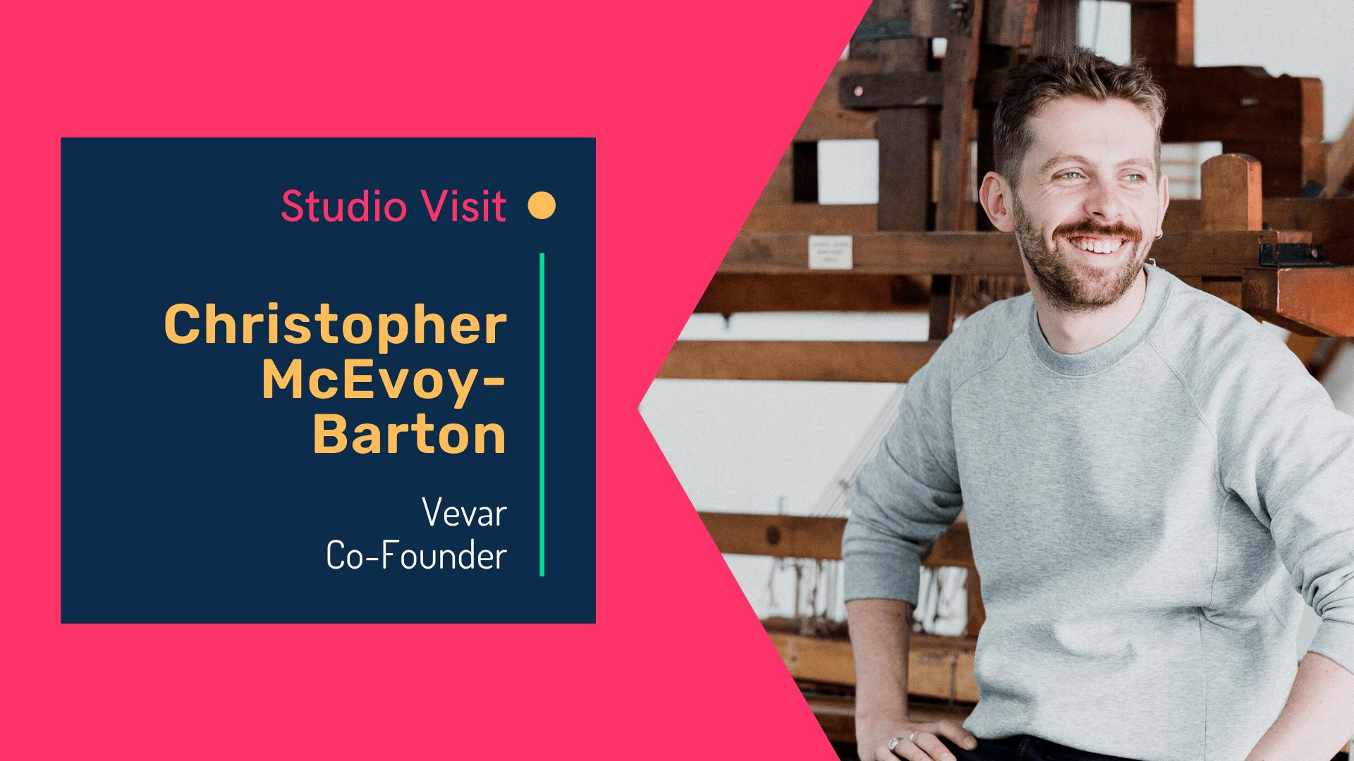 Virtual studio visit with Vevar co-founder Christopher McEvoy-Barton